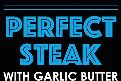 THE PERFECT STEAK WITH GARLIC BUTTER