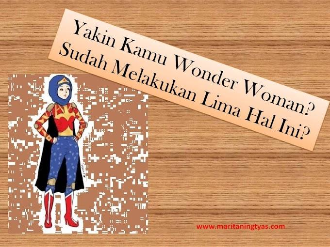 Yakin Kamu Wonder Woman? Sudah Melakukan Lima Hal Ini?