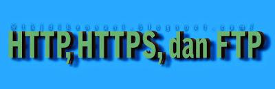 Perbedaan HTTP, HTTPS dan FTP