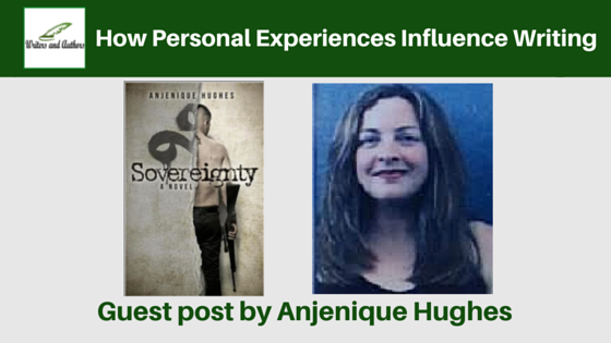 How Personal Experiences Influence Writing, guest post by Anjenique Hughes @SovereigntyJen @iReadBookTours