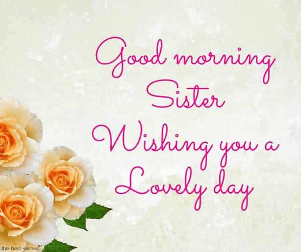 good morning sister wishing you a lovely day