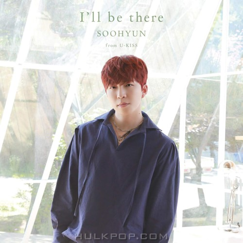 SOOHYUN (from U-KISS) – I'll be there – Single (ITUNES PLUS AAC M4A)