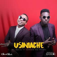 AUDIO | Mo Music Ft. Baraka Da Prince - Usiniache | DOWNLOAD mp3