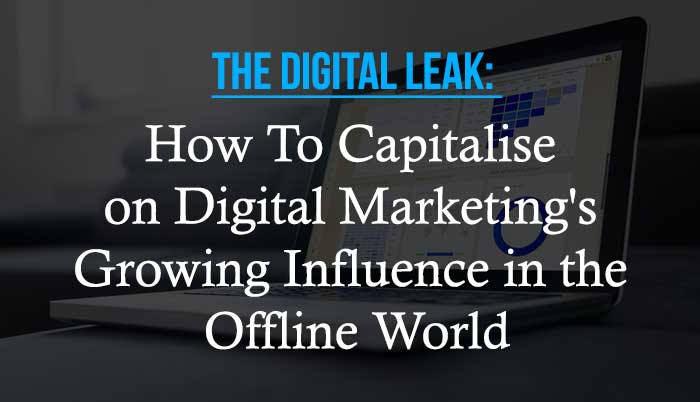 The Digital Leak: How To Capitalise on Digital Marketing's Growing Influence in the Offline World: eAskme