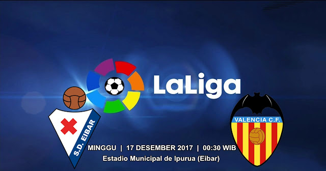 BOLA 365 - Prediksi Eibar vs Valencia 17 Desember 2017