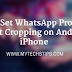 How To Set WhatsApp Profile Pic without Cropping on Android and iPhone