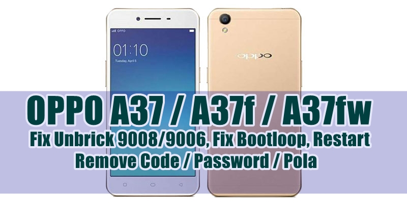 Firmware Unbrick / StockROM Oppo A37, A37F, A37FW (Neo 9)