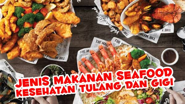 Makanan Seafood Untuk Menjaga Kesehatan Gigi dan Tulang