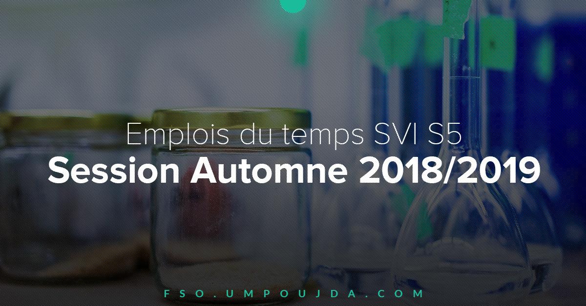 SVI S5 : Emplois du temps Session Automne 2018/2019