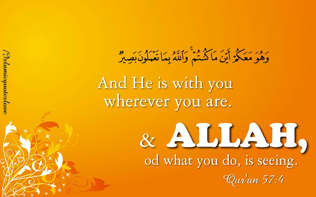 and He is with you wherever you are.  And Allah ,  of what you do, is Seeing.