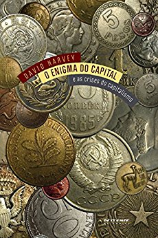 O enigma do capital E as crises do capitalismo - David Harvey