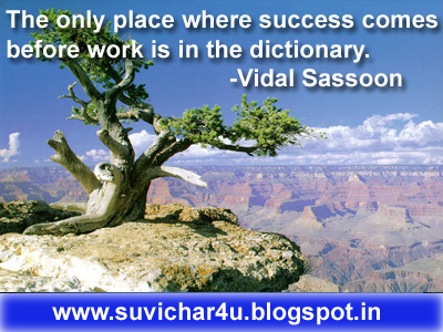 The only place where success comes before work is in the dictionary. Vidal Sassoon
