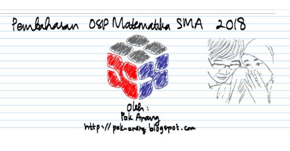 Seleksi tingkat provinsi jenjang SMA telah dilaksanakan pada tanggal  Arsip OSN:  Pembahasan Soal OSP Matematika SMA 2018
