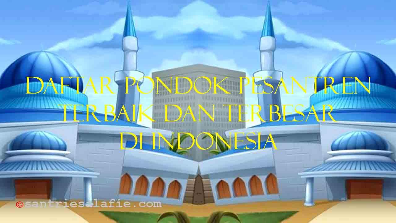 Daftar Pondok Pesantren Terbaik dan Terbesar di Indonesia by Santrie Salafie