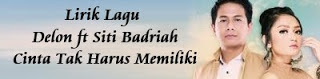 Lirik Lagu Delon Feat Siti Badriah - Cinta Tak Harus Memiliki