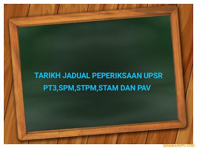 Tarikh Jadual Peperiksaan UPSR, PT3, SPM, STPM, STAM dan PAV 2018