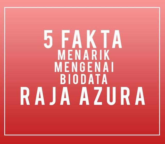 5 Fakta Menarik Mengenai Biodata Raja Azura