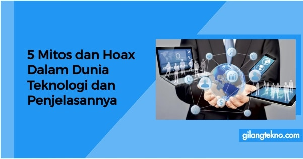 5 Mitos dan Hoax Dalam Dunia Teknologi dan Penjelasannya