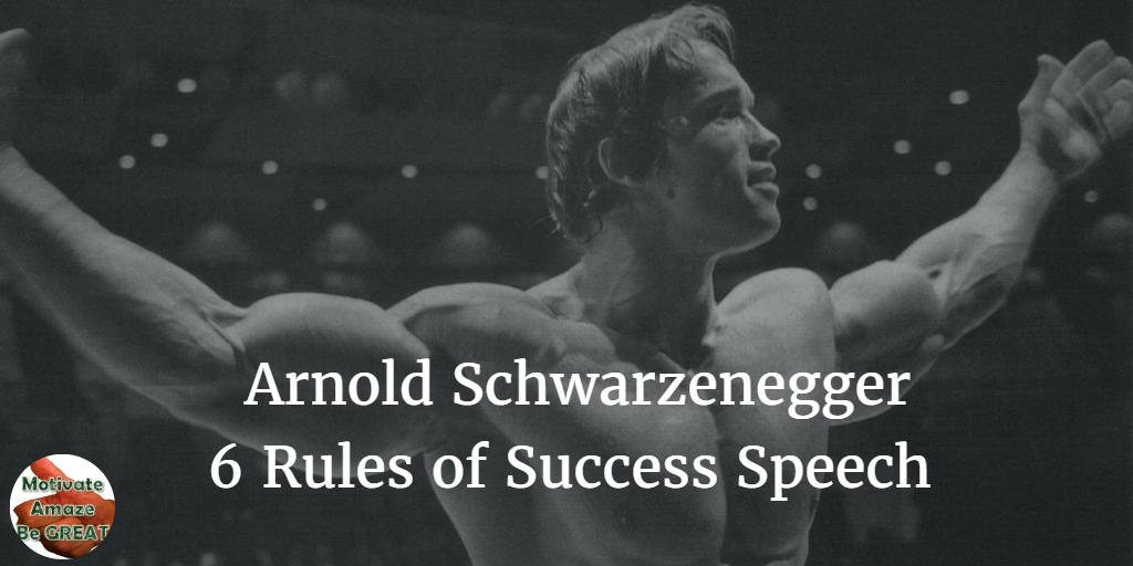 Arnold Schwarzenegger 6 Rules Of Success Speech