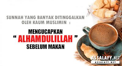 """SUNNAH YANG BANYAK DITINGGALKAN OLEH KAUM MUSLIMIN: MENGUCAPKAN """"ALHAMDULILLAH"""" SEBELUM MAKAN"""