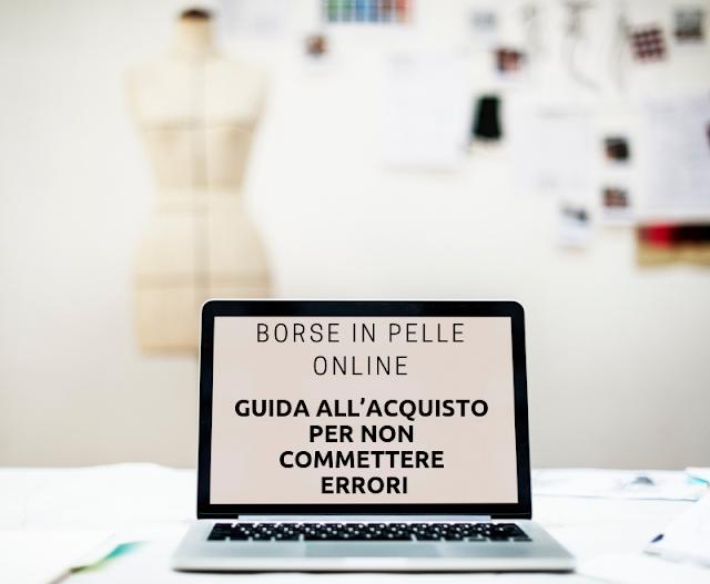 Borse in pelle online: guida all'acquisto per non commettere errori