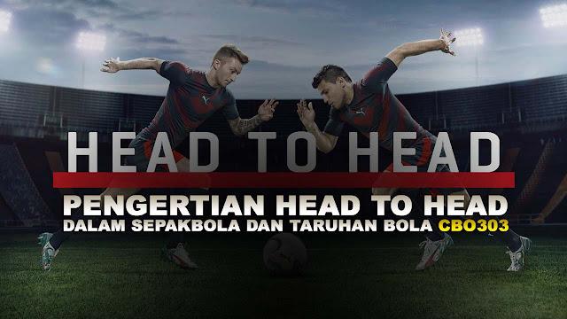 Pengertian Head to Head Dalam Sepak Bola dan Taruhan Bola