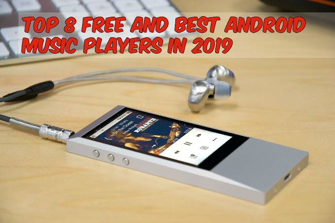 Top 8 Free And Best Android Music Players In 2019
