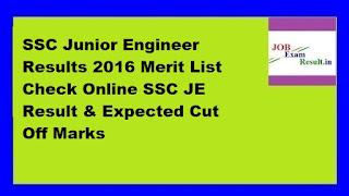 SSC Junior Engineer Results 2016 Merit List Check Online SSC JE Result & Expected Cut Off Marks