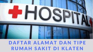 Daftar Alamat Lengkap dan Nomer Telepon RS Tipe A B C D di Kabupaten Klaten