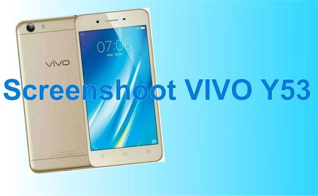 Cara Screenshot Layar ponsel Vivo Y53