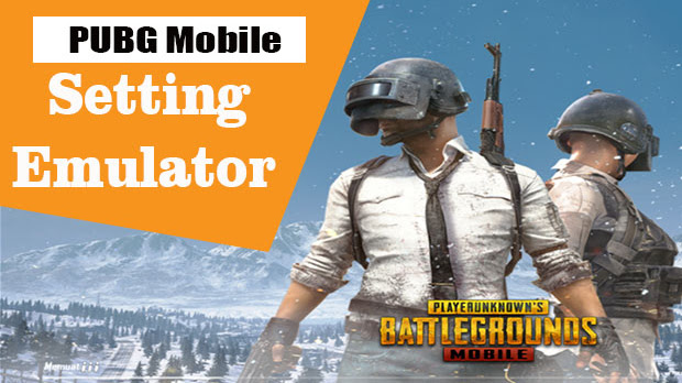 Cara Setting Emulator PUBG Mobile 2019 di PC Agar Tidak Lag