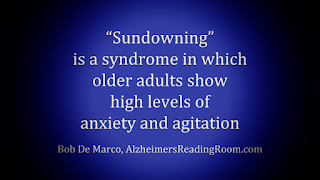 "The term ""sundowning"" refers to a state of confusion at the end of the day and into the night."