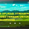 10 APLIKASI STREAMING VIDEO TERBAIK UNTUK SMARTPHONE