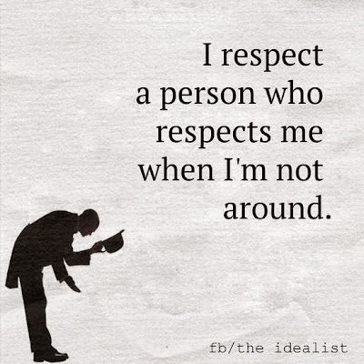 The Respect A Person Who Respects Me When I Am Not Around Quotes