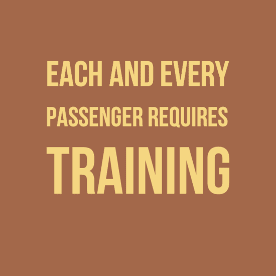 Each and every passenger requires training