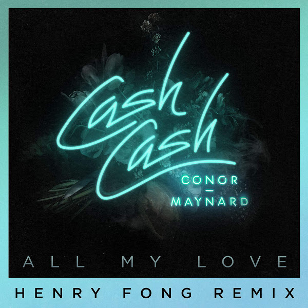 Cash Cash - All My Love (feat. Conor Maynard) [Henry Fong Remix] - Single Cover