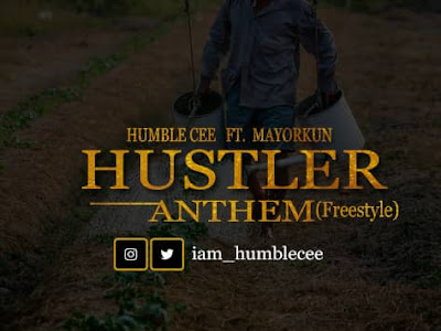 [Music] Humble Cee x Mayorkun   HUSTLER ANTHEM
