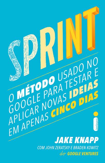 Sprint O método usado no Google para testar e aplicar novas ideias em apenas cinco dias