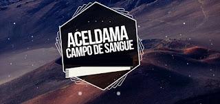 ACELDAMA – CAMPO DE SANGUE