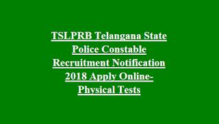 TSLPRB Telangana State Police Constable Recruitment Notification 2018 Apply Online-Physical Tests