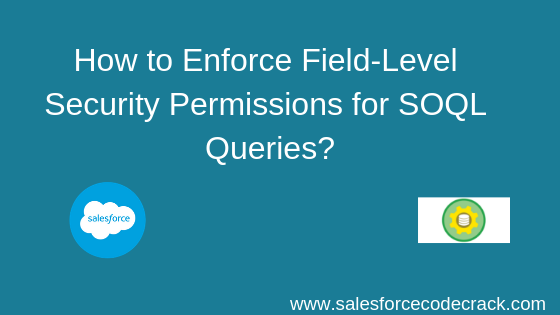How to Enforce Field-Level Security Permissions for SOQL