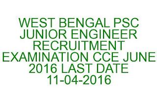 WEST BENGAL PSC JUNIOR ENGINEER RECRUITMENT EXAMINATION CCE JUNE 2016 LAST DATE 11-04-2016