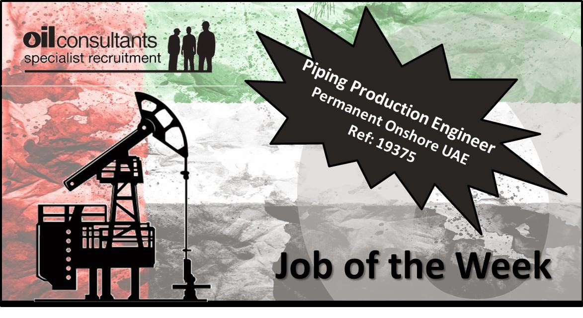 The Oc99 Blog Job Of The Week Piping Production Engineer Onshore Permanent Job Uae
