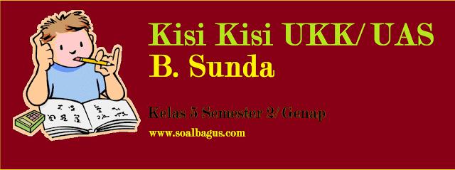 Download kisi kisi ukk b sunda kelas 5 semester 2/ genap kurikulum ktsp tahun ajaran 2016 2017