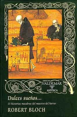 Dulces Sueños, una recopilación de Robert Bloch editada por Valdemar.