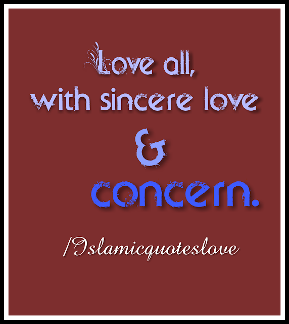Love all, with sincere love & concern.