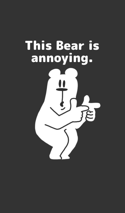 This Bear is annoying.Black.