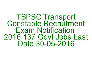 Telangana TSPSC Transport Constable Recruitment Exam Notification 2016 137 Govt Jobs Last Date 30-05-2016