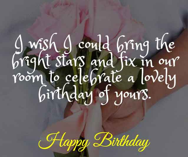 I wish I could bring the bright stars and fix in our room to celebrate a lovely birthday of yours. HBD!