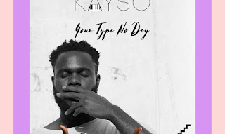 [Music] KaySo – Your Type No Dey